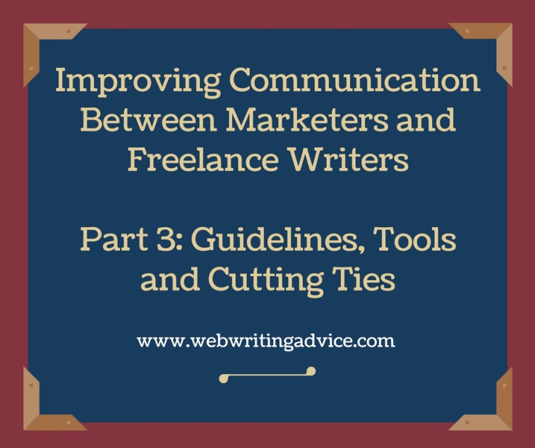 Improving Communication Between Marketers and Freelance Writers Part 3: Guidelines, Tools and Cutting Ties