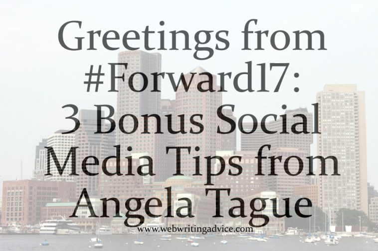 Greetings from #Forward17: 3 Bonus Social Media Tips from Angela Tague
