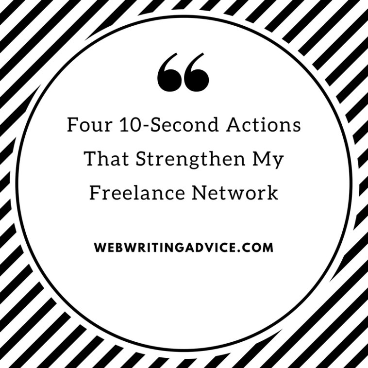 Four 10-Second Actions That Strengthen My Freelance Network #WebWritingAdvice