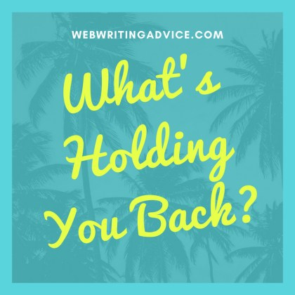 What's Holding You Back? #WebWritingAdvice