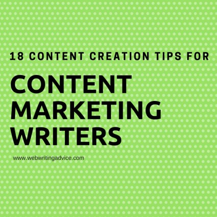 18 Content Creation Tips for Content Marketing Writers #WebWritingAdvice