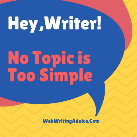 Hey, Writer: No Topic is Too Simple