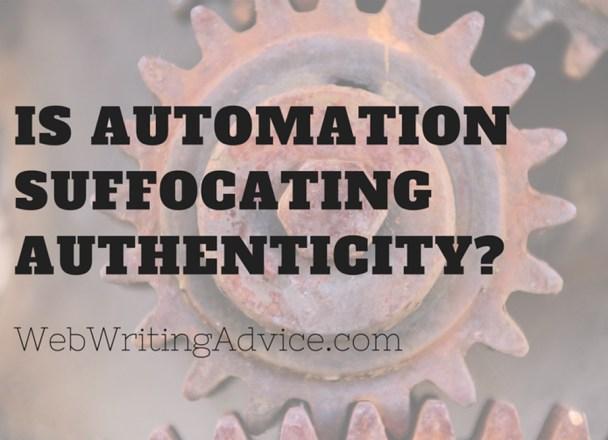 Is Automation Suffocating Authenticity? #WebWritingAdvice