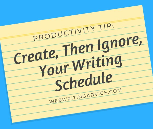 Productivity Tip: Create, Then Ignore, Your Writing Schedule #WebWritingAdvice