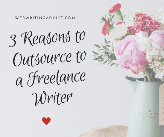 3 Reasons to Outsource to a Freelance Writer