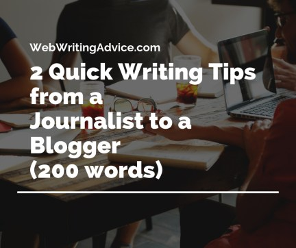 2 Quick Writing Tips from a Journalist to a Blogger (200 words)