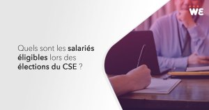 Quels sont les salariés éligibles lors des élections du CSE ?