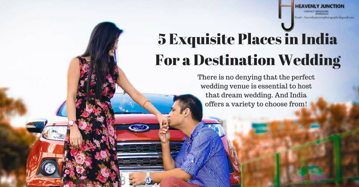 5 Exquisite Places in India For a Destination Wedding
