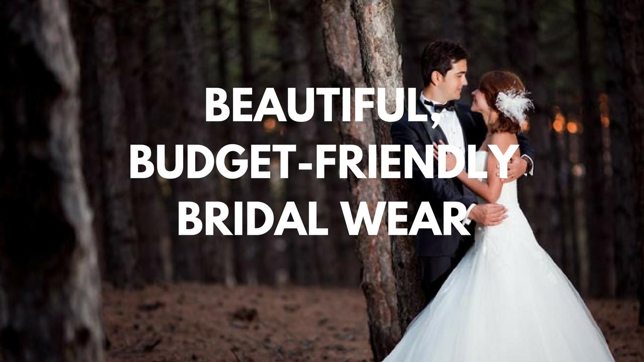 Beautiful, Budget-Friendly Bridal Wear