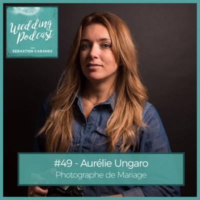 #49 – Aurelie Ungaro Photographe de Mariage