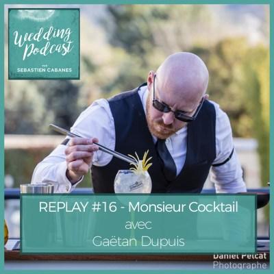 REPLAY #16 – Monsieur Cocktail avec Gaëtan Dupuis