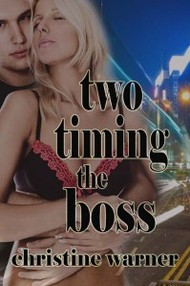 Two Timing the Boss by Christine Warner, contemporary romance