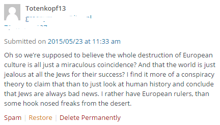 Oh so we're supposed to believe the whole destruction of European culture is all just a miraculous coincidence? And that the world is just jealous at all the Jews for their success? I find it more of a conspiracy theory to claim that than to just look at human history and conclude that Jews are always bad news. I rather have European rulers, than some hook nosed freaks from the desert.