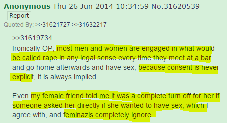 Ironically OP, most men and women are engaged in what would be called rape in any legal sense every time they meet at a bar and go home afterwards and have sex, because consent is never explicit, it is always implied.  Even my female friend told me it was a complete turn off for her if someone asked her directly if she wanted to have sex, which I agree with, and feminazis completely ignore.