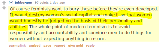 jubbergun 95 points 1 day ago Of course feminists want to bury these before they're even developed. It would destroy women's social capital and make it so that women would honestly be judged on the basis of their personality and abilities. The whole point of modern feminism is to avoid responsibility and accountability and convince men to do things for women without expecting anything in return.