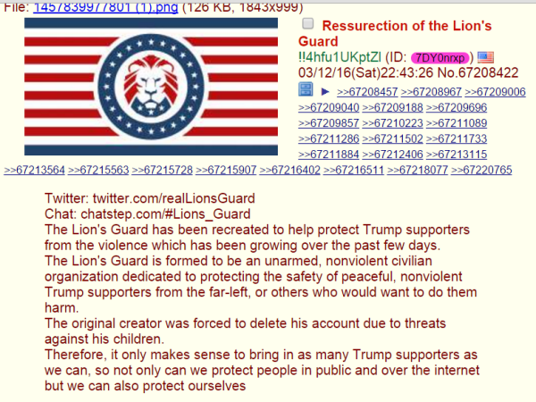 Twitter: twitter.com/realLionsGuard Chat: chatstep.com/#Lions_Guard The Lion's Guard has been recreated to help protect Trump supporters from the violence which has been growing over the past few days. The Lion's Guard is formed to be an unarmed, nonviolent civilian organization dedicated to protecting the safety of peaceful, nonviolent Trump supporters from the far-left, or others who would want to do them harm. The original creator was forced to delete his account due to threats against his children. Therefore, it only makes sense to bring in as many Trump supporters as we can, so not only can we protect people in public and over the internet but we can also protect ourselves
