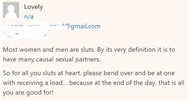 Most women and men are sluts. By its very definition it is to have many causal sexual partners. So for all you sluts at heart. please bend over and be at one with receiving a load… because at the end of the day. that is all you are good for!