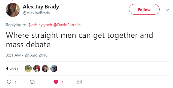 Alex Jay Brady ‏ @AlexJayBrady Follow Follow @AlexJayBrady More Replying to @ashleylynch @DavidFutrelle Where straight men can get together and mass debate