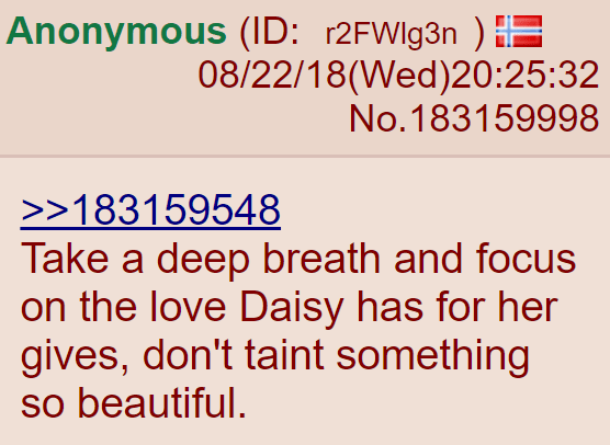 >>183159548 Take a deep breath and focus on the love Daisy has for her gives, don't taint something so beautiful.
