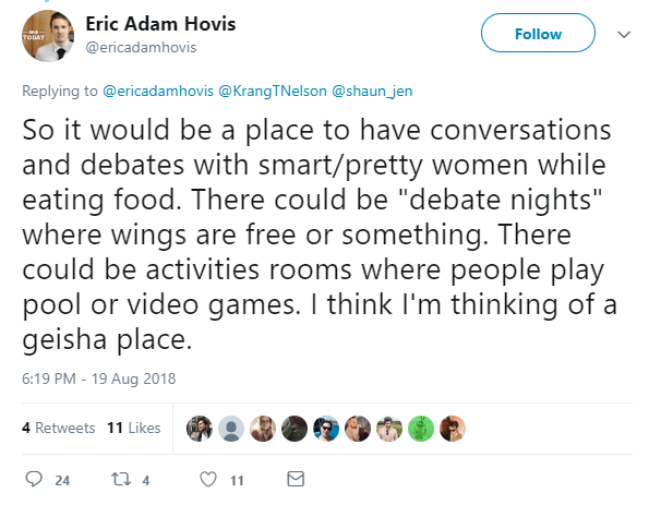 "So it would be a place to have conversations and debates with smart/pretty women while eating food. There could be ""debate nights"" where wings are free or something. There could be activities rooms where people play pool or video games. I think I'm thinking of a geisha place."