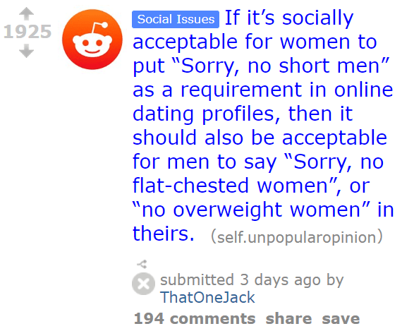 "If it's socially acceptable for women to put ""Sorry, no short men"" as a requirement in online dating profiles, then it should also be acceptable for men to say ""Sorry, no flat-chested women"", or ""no overweight women"" in theirs."