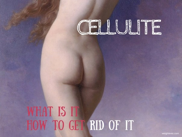 Cellulite how to get rid of it