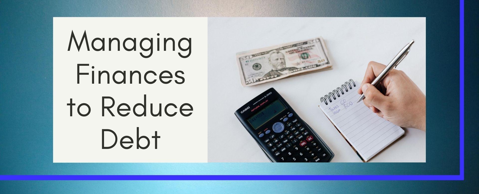Managing Finances to Reduce Debt