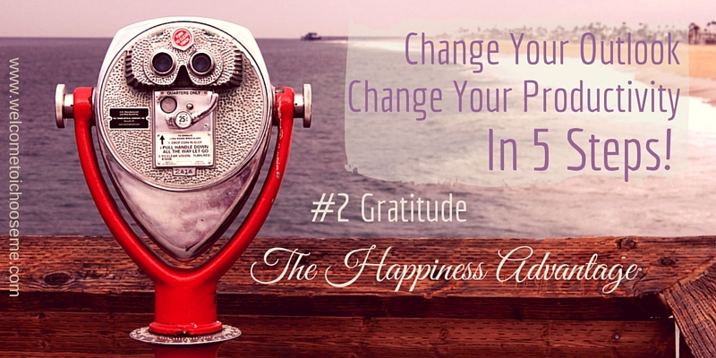 Change Your Outlook - The Happiness Advantage #2 Gratitude - I Choose Me Title