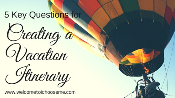 5 Key Questions for Creating a Vacation Itinerary