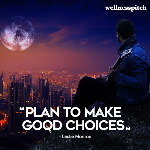 """Plan to make good choices."" ―Leslie Monroe"