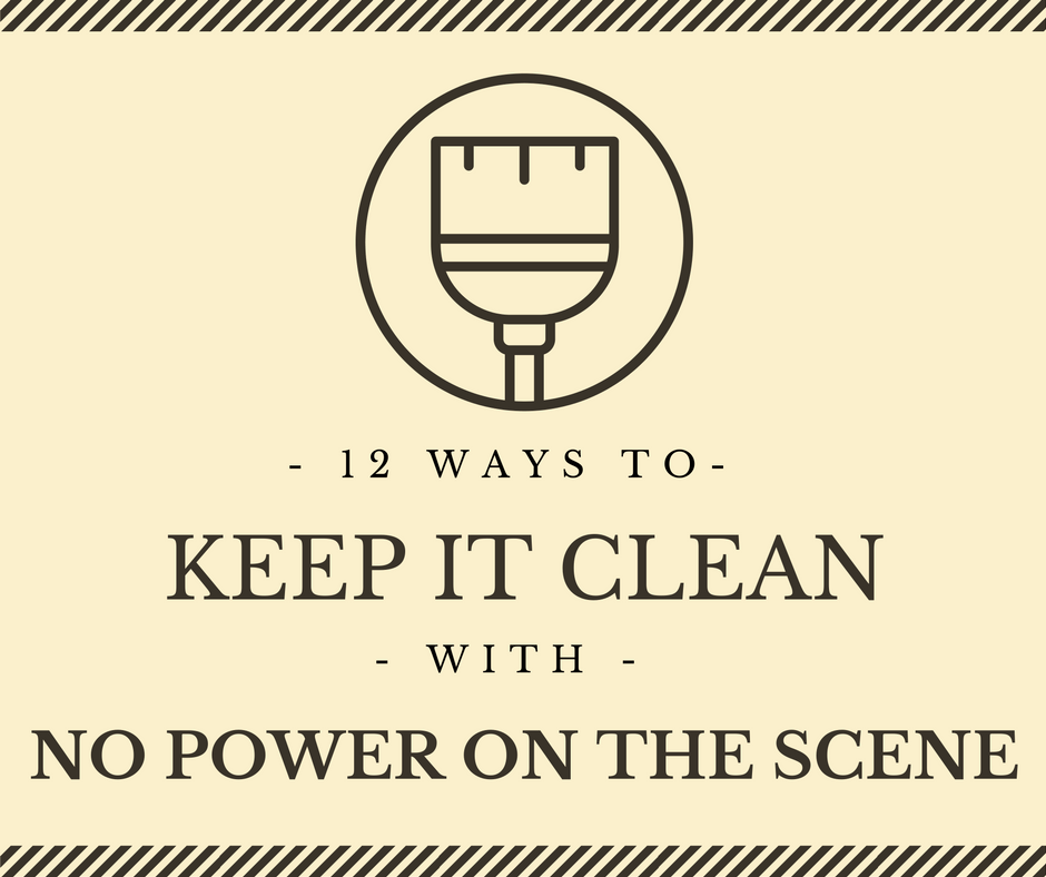 12 Ways to Keep It Clean With No Power On The Scene