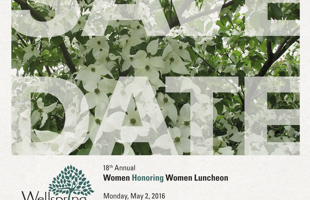 Save the Date! Wellspring's 18th Annual Women Honoring Women Luncheon