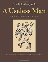 A USELESS MAN by SAIT FAIK ABASIYANIK