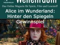 Gewinnspiel Alice im Wunderland: Hinter den Spiegeln