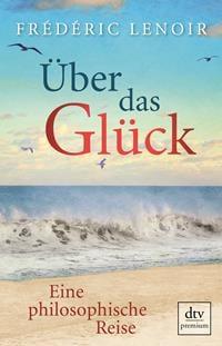 Buchcover - Über das Glück - Eine philosophische Reise, Rechte bei dtv
