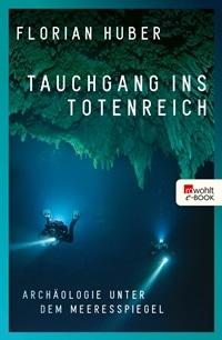 Tauchgang ins Totenreich: Archäologie unter dem Meeresspiegel von Florian Huber, Rechte bei rowohlt