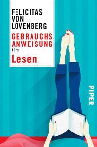 Gebrauchsanweisung fürs Lesen von der Verlegerin Felicitas von Lovenberg, Rechte bei Piper Verlag