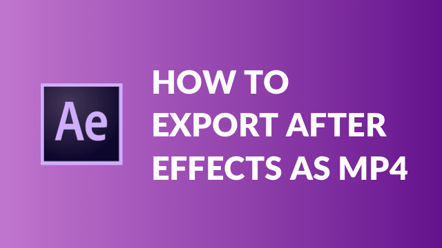 How to export After Effects as MP4 (without Media Encoder