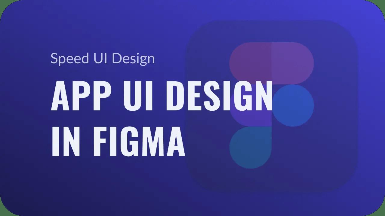 App UI Design in Figma (Speed UI Design YouTube Video)