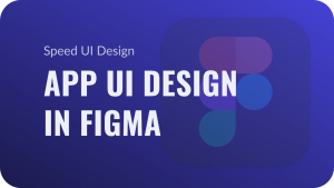 App UI Design in Figma (Speed UI Design YouTube Video)