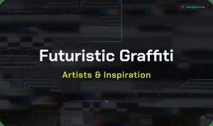 Futuristic Graffiti – Artists & Inspiration