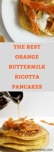 Learn How to Make these Awesome Orange Buttermilk Ricotta Pancakes