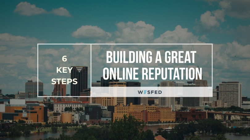 6 key steps to building a great online reputation