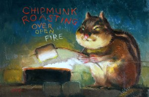 """Wilson Ong """"Chipmunk Roasting Over Open Fire"""" 4x6 oil/board $230."""
