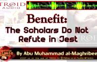 Benefit: The Scholars Do Not Refute In Jest! | Abu Muhammad Al-Maghribee