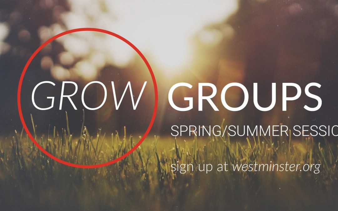 GROW GROUP SIGNUP SEASON: SPRING/SUMMER SESSION