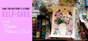 "Said The Butterfly Studio's  ""Self-Care for the Creative Mama's Soul"""
