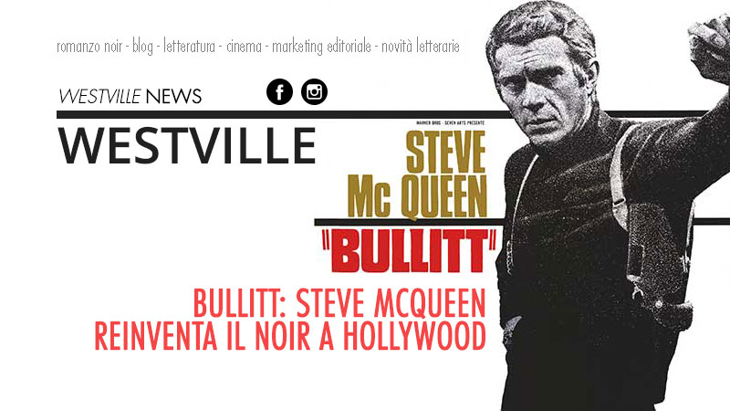 Bullitt: Steve McQueen reinventa il noir a Hollywood