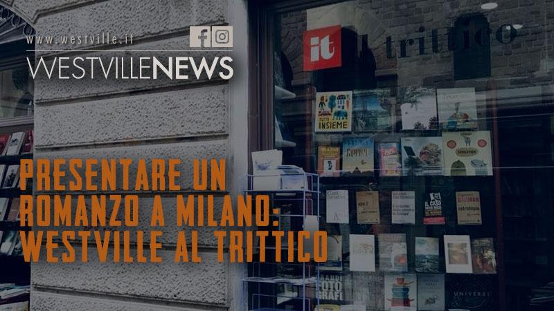 Presentare un romanzo a Milano: Westville al Trittico