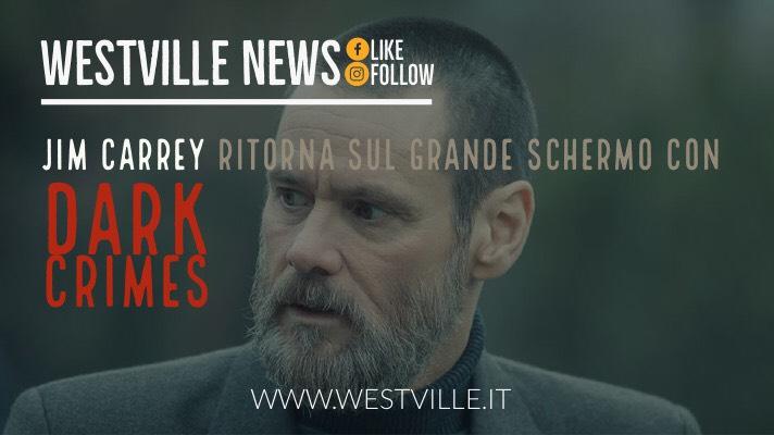 Jim Carrey ritorna sul grande schermo con Dark Crimes